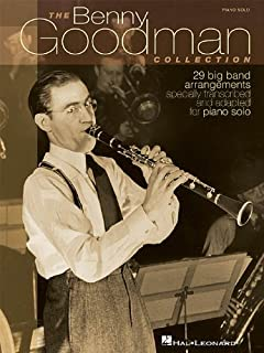 The Benny Goodman Collection: 29 Big Band Arrangements Specially Transcribed and Adapted for Piano Solo: 29 Big Band Arran...