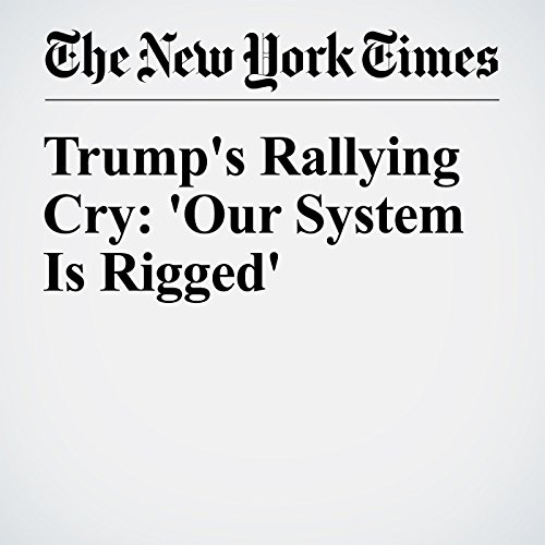 Trump's Rallying Cry: 'Our System Is Rigged' cover art
