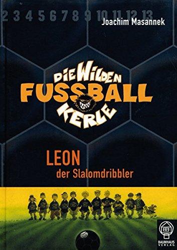 Leon, der Slalomdribbler: Die Wilden Fußballkerle Bd. 1