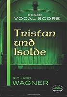 Tristan und Isolde Vocal Score (Dover Vocal Scores)