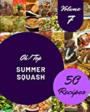 Oh! Top 50 Summer Squash Recipes Volume 7: Summer Squash Cookbook - Where Passion for Cooking Begins