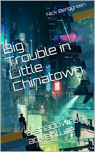 Big Trouble in Little Chinatown: a shadowrun adventure (English Edition)
