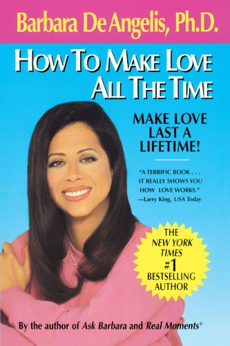 How to Make Love All the Time: Make Love Last a Lifetime