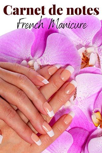 Carnet de notes French Manicure: Un cahier lignés spécial féminin   Un cadeau pas cher utile toute l'année   Format pratique.