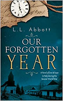 Our Forgotten Year: A novel of love and hope in Italy during the Second World War by [L.L. Abbott]