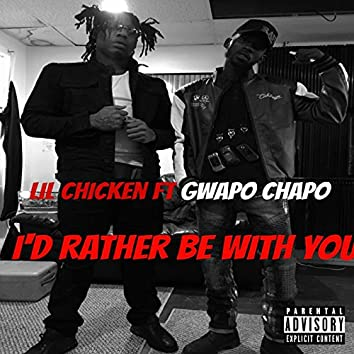 Id Rather Be Wit You (feat. GWAPO CHAPO)
