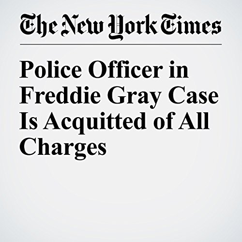Police Officer in Freddie Gray Case Is Acquitted of All Charges cover art