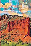 The Little Red Ranch: A Young Girl's Stories of Ranch Life In The Texas Panhandle 1914-1925