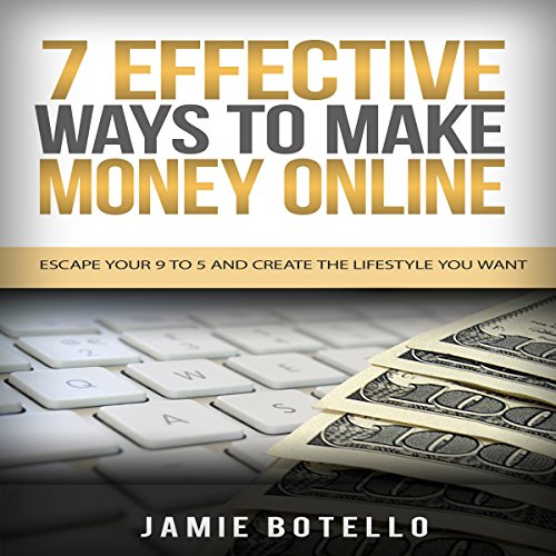 7 Effective Ways to Make Money Online     Escape Your 9 to 5 and Create the Lifestyle You Want              By:                                                                                                                                 Jamie Botello                               Narrated by:                                                                                                                                 Dave Wright                      Length: 1 hr and 7 mins     Not rated yet     Overall 0.0