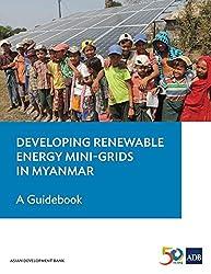 Developing Renewable Energy Mini-Grids in Myanmar: A Guidebook
