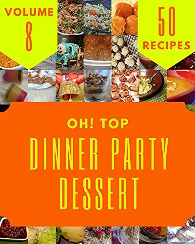 Oh! Top 50 Dinner Party Dessert Recipes Volume 8: Welcome to Dinner Party Dessert Cookbook (English Edition)