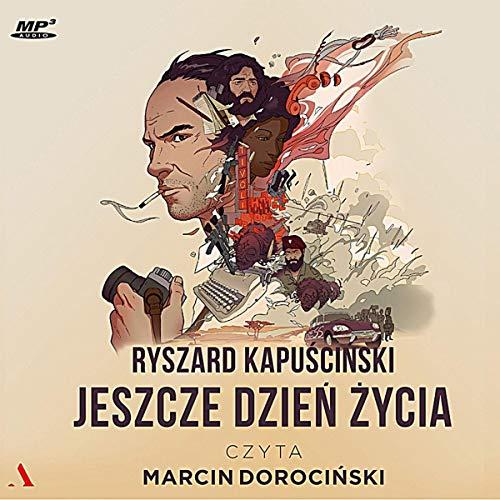Jeszcze dzień życia [Still a Day of Life] Audiobook By Ryszard Kapuściński cover art