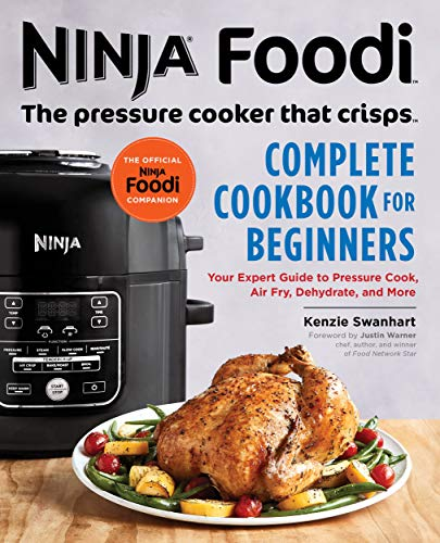 Lowest Prices! Ninja Foodi: The Pressure Cooker that Crisps: Complete Cookbook for Beginners: Your Expert Guide to Pressure Cook, Air Fry, Dehydrate, and More