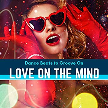 Love On The Mind - Dance Beats To Groove On