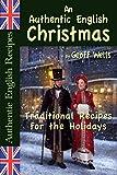 An Authentic English Christmas: Traditional Recipes for the Holidays (Authentic English Recipes Book 13) (English Edition)
