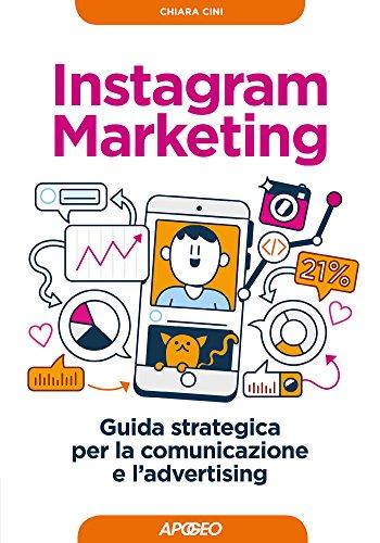 Instagram Marketing: Guida strategica per la comunicazione e l'advertising (Web marketing Vol. 3)