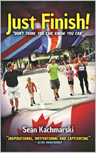 Just Finish!: Don't think you can; KNOW you can by [Sean Kachmarski, Paula Emery]