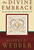 The Divine Embrace: Recovering The Passionate Spiritual Life (Ancient-Future)
