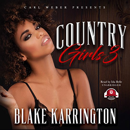 Country Girls III                   By:                                                                                                                                 Blake Karrington,                                                                                        Buck 50 Productions                               Narrated by:                                                                                                                                 Ida Belle                      Length: 6 hrs and 23 mins     59 ratings     Overall 4.2