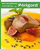 Mes merveilleuses RECETTES du PERIGORD: Carnet à remplir | RASSEMBLEZ VOS 45 meilleures recettes dans ce livre de 151 pages | PASSION CUISINE