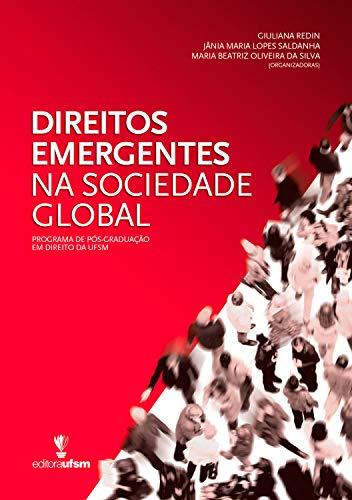Direitos Emergentes na Sociedade Global: Programa de Pós-Graduação em Direito da UFSM (Portuguese Edition)