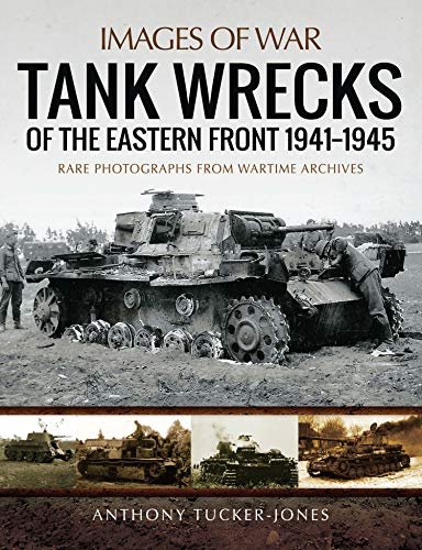 Tank Wrecks of the Eastern Front, 1941–1945: Rare Photographs From Wartime Archives (Images of War) (English Edition)