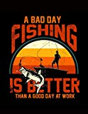 A Bad Day Fishing Is Better Than A Good Day At Work: Fishing Log Book & Journal Easy to fill in format with prompts for ALL your Fishing Trip needs