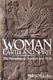 Woman Earth and Spirit: The Feminine Symbol and Myth
