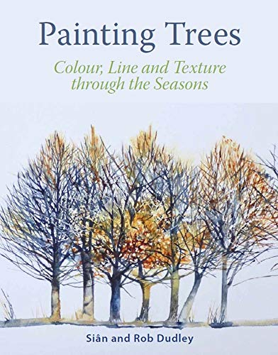 Dudley, S: Painting Trees: Colour, Line and Texture Through the Seasons