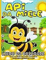 Api Da Miele Libro Da Colorare: 40 Divertenti Pagine Da Colorare Per Bambini 4-8 Anni Api, Orsi E Miele Libro Da Colorare Ape Libro Da Colorare Per I Bambini