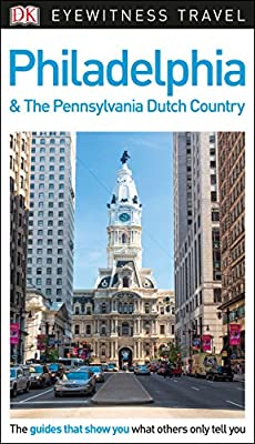 DK Eyewitness Travel Guide Philadelphia and the Pennsylvania Dutch Country (Eyewitness Travel Guides)
