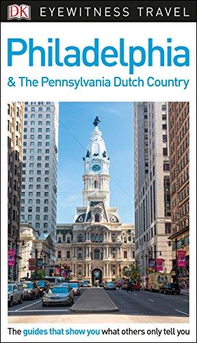 DK Eyewitness Travel Guide Philadelphia and the Pennsylvania Dutch Country [Lingua Inglese]: DK Eyewitness Travel Guide 2017