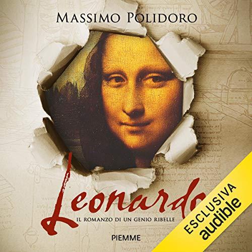 Leonardo: Il romanzo di un genio ribelle