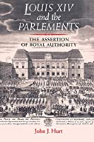 Louis XIV And The Parlements: The Assertion Of Royal Authority
