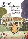 Ettore il riccio viaggiatore. Un'avventura a Roma