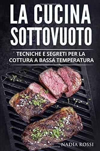 La cottura a bassa temperatura: Tecniche e segreti per la cottura a bassa temperatura e sottovuoto. Incluse le ricette CBT più apprezzate della tradizione italiana
