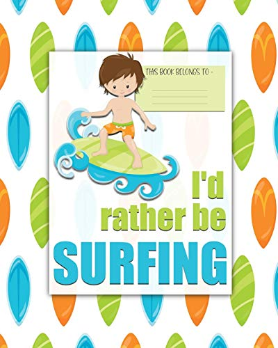 I\'d rather be SURFING: a bright, colorful, Elementary School Children\'s Composition Notebook which shows off your child\'s personality, flare, hobbies ... fun and the school day more exciting. Boy.