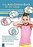 Das Anti-Stress-Buch für die Schule: Entspannungsübungen und Selbsthilfestrategien zum Stressabbau für Kinder von 6 bis 12 Jahren