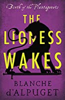 The Lioness Wakes (Birth of the Plantagenets)