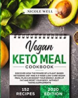 Vegan Keto Meal Cookbook: Discover How The Power Of A Plant Based Ketogenic Diet And A 4-Week Low-Carb Vegan Meal-Plan Can Boost Your Energy, Burn Up Fat And Reset Your Body, Without Supplements
