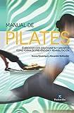 Manual de pilates: Ejercicios con colchoneta y aparatos (Color)