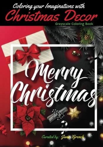 Coloring your Imaginations with Christmas Decor: Grayscale Coloring Book/Adult Grayscale Coloring/Gift Book (Grayscale Coloring/Holiday gift/Relaxation/Mind Control/Stress Relieve)