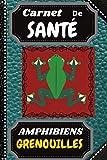 CARNET DE SANTE AMPHIBIENS GRENOUILLES: Cahier suivi médical visite vétérinaire à remplir, Livre élevage reptile, serpents, lézards amphibien à ... petits et grands, 15,24x22,86 cm 60 PAGES