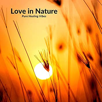 Love In Nature - Pure Healing Vibes