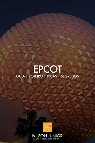 Guia EPCOT: Roteiro, dicas, atrações e tudo que você precisa saber sobre a comunidade do amanhã. (Guia Disney World Livro 2)