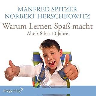 Warum lernen Spaß macht - 6-10 Jahre                   Autor:                                                                                                                                 Manfred Spitzer,                                                                                        Norbert Herschkowitz                               Sprecher:                                                                                                                                 Manfred Spitzer,                                                                                        Norbert Herschkowitz                      Spieldauer: 1 Std. und 15 Min.     1 Bewertung     Gesamt 5,0