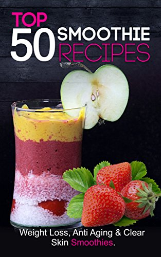 51rzLQ2epxL - Smoothies for Weight Loss: Top 50 Smoothies for Weight Loss, Clear Skin & Anti Aging (smoothie cleanse, green smoothie, smoothie diet, smoothie recipes with nutrition facts) Smoothie Recipe Book