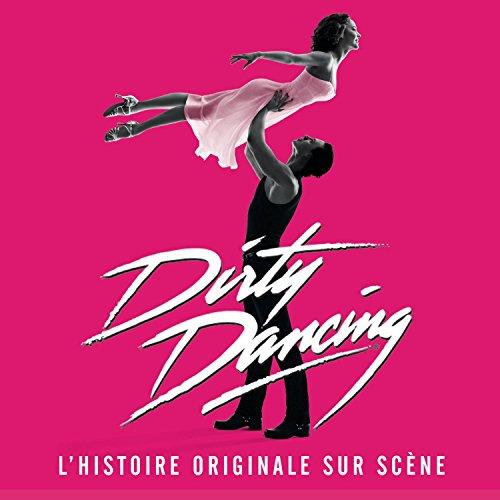 Dirty Dancing (l\'Histoire Originale sur Scene)