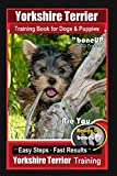 Yorkshire Terrier Training Book for Dogs & Puppies By BoneUP DOG Training: Are You Ready to Bone Up?  Easy Steps * Fast Results Yorkshire Terrier Training