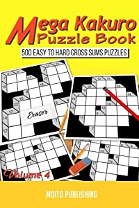 Mega Kakuro Puzzle Book: 500 Easy to Hard Cross Sums Puzzles Volume IV (Volume 4)